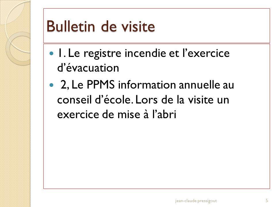Bulletin de visite 1. Le registre incendie et lexercice dévacuation 2, Le PPMS information annuelle au conseil décole. Lors de la visite un exercice d