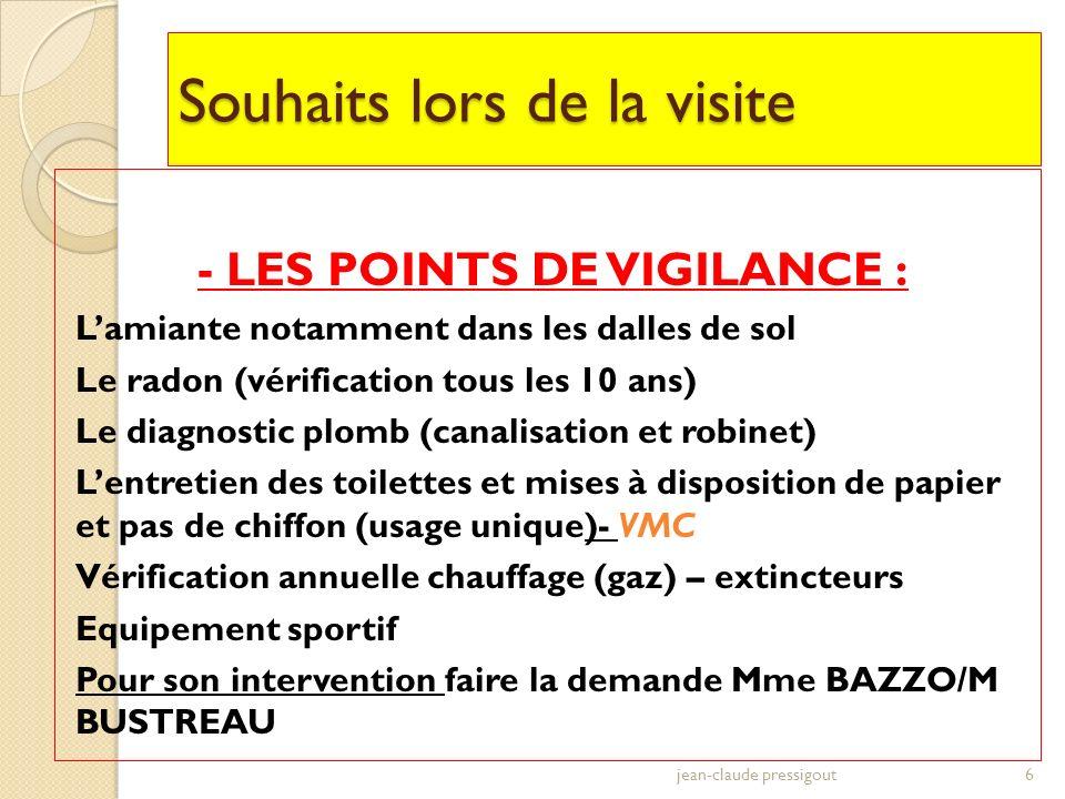 Souhaits lors de la visite - LES POINTS DE VIGILANCE : Lamiante notamment dans les dalles de sol Le radon (vérification tous les 10 ans) Le diagnostic