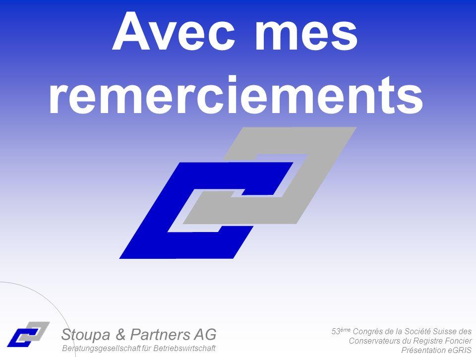 53 ème Congrès de la Société Suisse des Conservateurs du Registre Foncier Présentation eGRIS Stoupa & Partners AG Beratungsgesellschaft für Betriebswirtschaft Avec mes remerciements