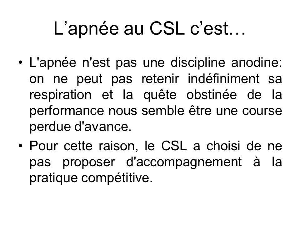 Lapnée au CSL cest… L apnée n est pas une discipline anodine: on ne peut pas retenir indéfiniment sa respiration et la quête obstinée de la performance nous semble être une course perdue d avance.