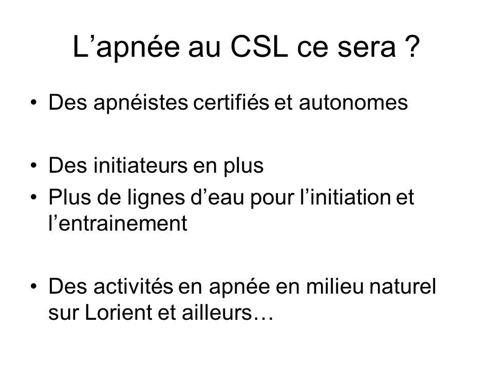 Lapnée au CSL ce sera ? Des apnéistes certifiés et autonomes Des initiateurs en plus Plus de lignes deau pour linitiation et lentrainement Des activit