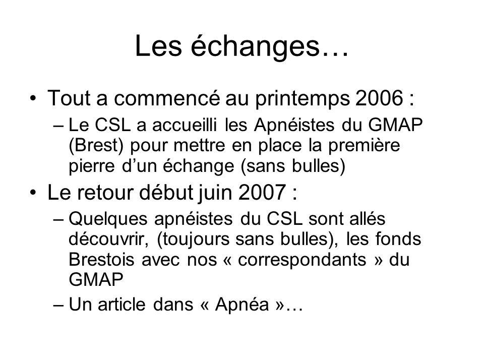 Les échanges… Tout a commencé au printemps 2006 : –Le CSL a accueilli les Apnéistes du GMAP (Brest) pour mettre en place la première pierre dun échang