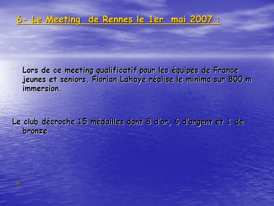 56 6- Le Meeting de Rennes le 1er mai 2007 : Lors de ce meeting qualificatif pour les équipes de France jeunes et seniors, Florian Lahaye réalise le minima sur 800 m immersion.