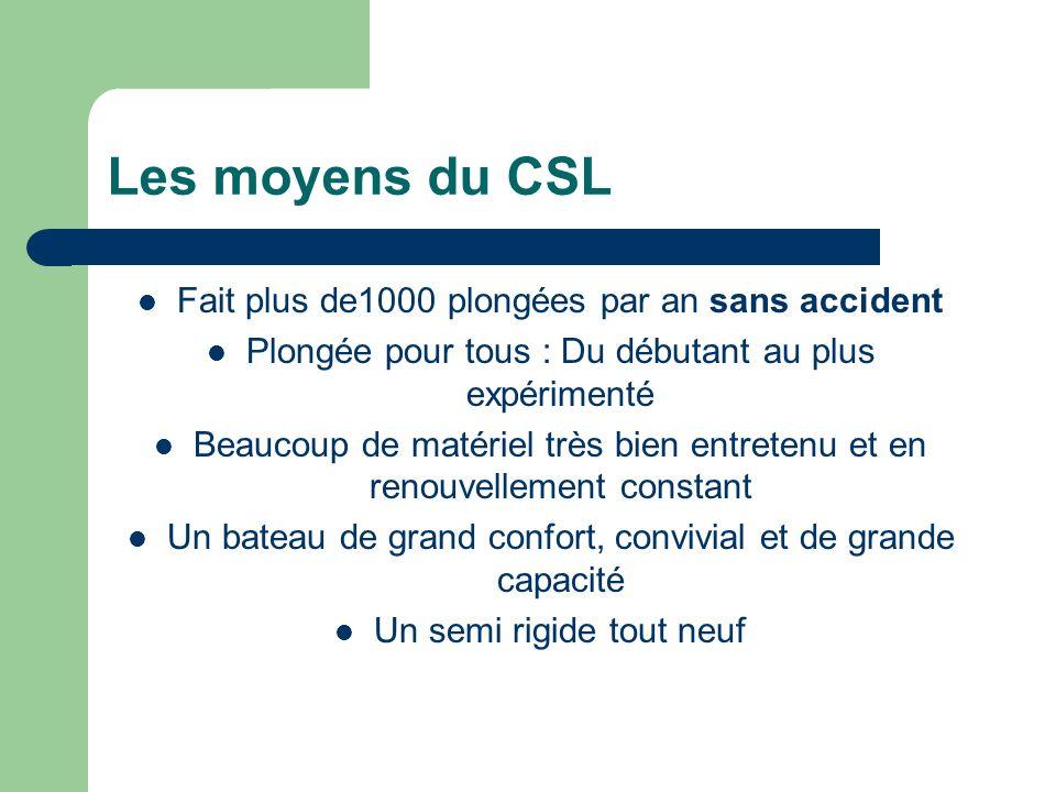 Les moyens du CSL Fait plus de1000 plongées par an sans accident Plongée pour tous : Du débutant au plus expérimenté Beaucoup de matériel très bien en