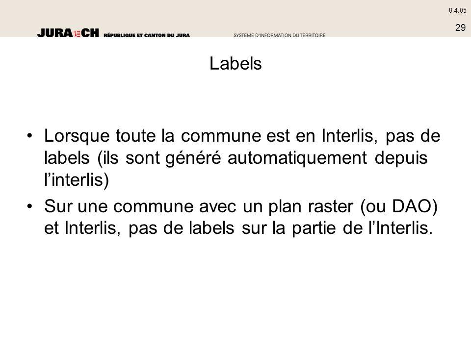 8.4.05 29 Labels Lorsque toute la commune est en Interlis, pas de labels (ils sont généré automatiquement depuis linterlis) Sur une commune avec un pl