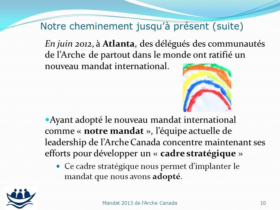 En juin 2012, à Atlanta, des délégués des communautés de lArche de partout dans le monde ont ratifié un nouveau mandat international. Ayant adopté le
