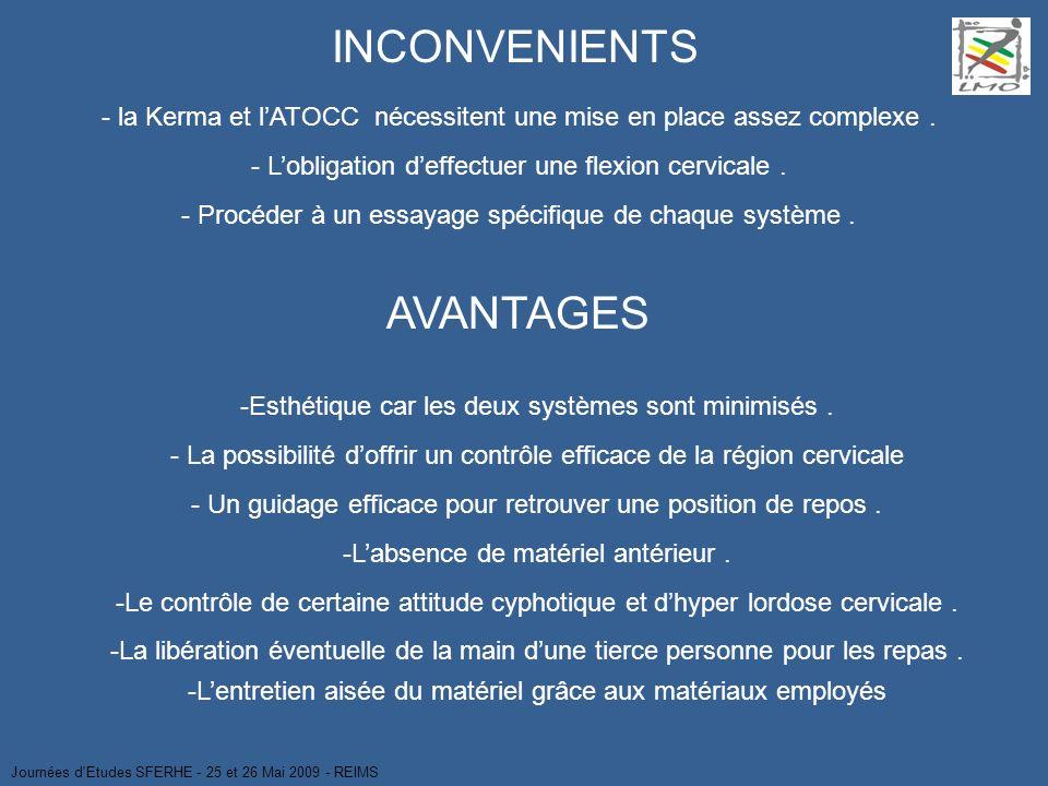 INCONVENIENTS AVANTAGES - la Kerma et lATOCC nécessitent une mise en place assez complexe. - Lobligation deffectuer une flexion cervicale. - Procéder