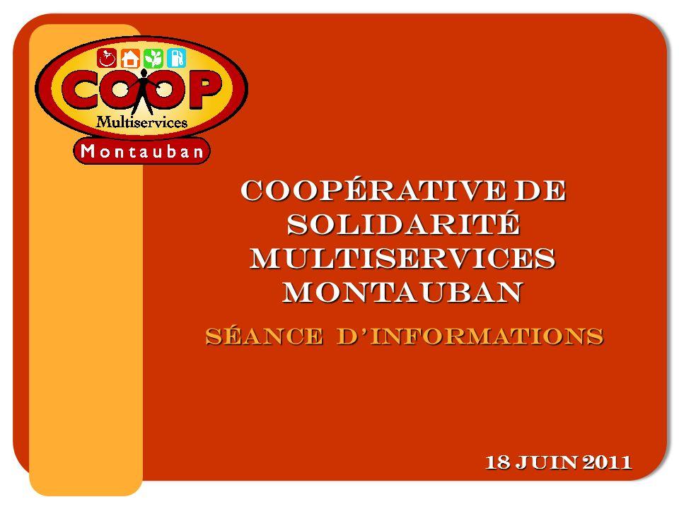 Coopérative de Solidarité multiservices montauban 18 juin 2011 SÉANCE DINFORMATIONs