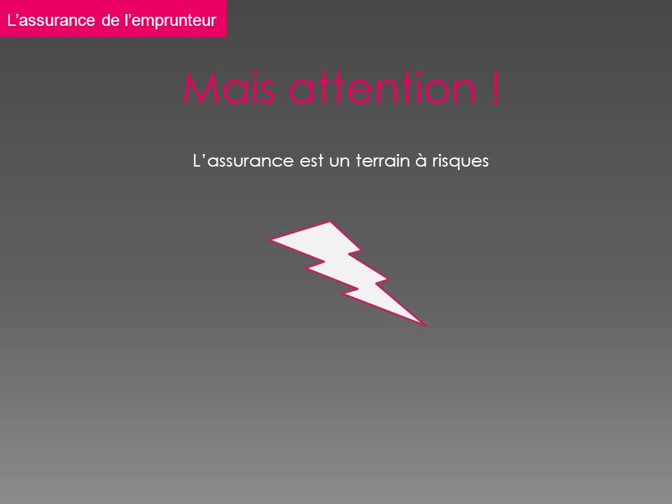 Mais attention ! Lassurance est un terrain à risques Lassurance de lemprunteur