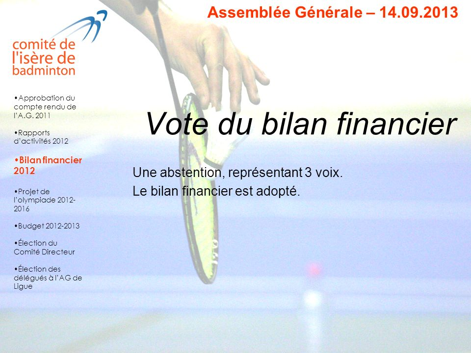 Vote du bilan financier Une abstention, représentant 3 voix. Le bilan financier est adopté. Approbation du compte rendu de lA.G. 2011 Rapports dactivi