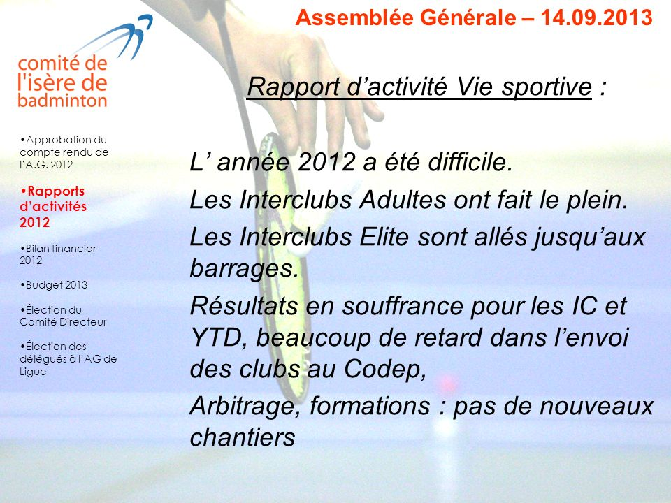 Rapport dactivité Vie sportive : L année 2012 a été difficile. Les Interclubs Adultes ont fait le plein. Les Interclubs Elite sont allés jusquaux barr
