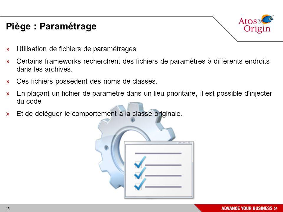 15 Piège : Paramétrage »Utilisation de fichiers de paramétrages »Certains frameworks recherchent des fichiers de paramètres à différents endroits dans