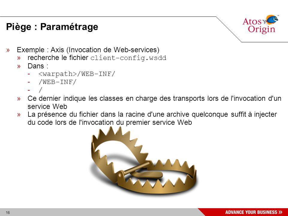 16 Piège : Paramétrage »Exemple : Axis (Invocation de Web-services) »recherche le fichier client-config.wsdd »Dans : - /WEB-INF/ - / »Ce dernier indiq