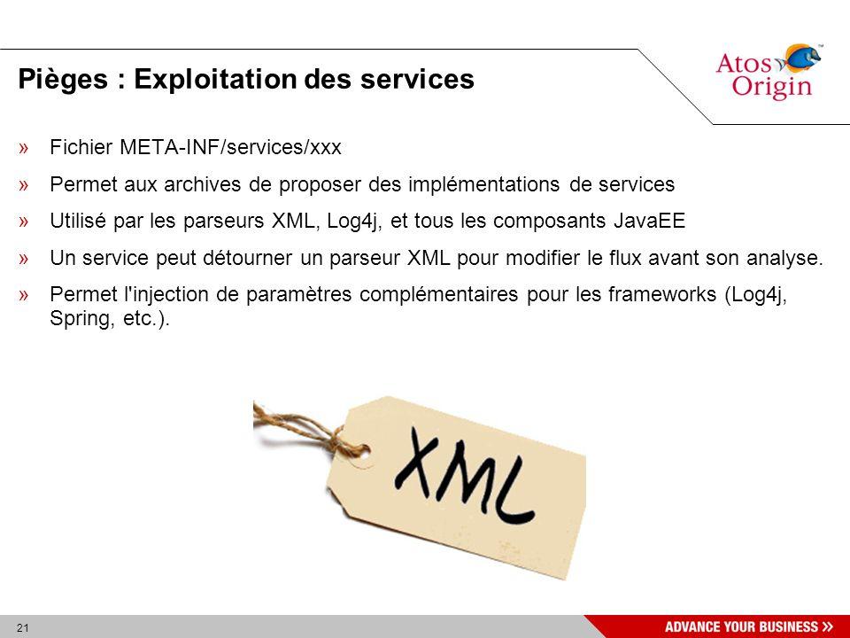 21 Pièges : Exploitation des services »Fichier META-INF/services/xxx »Permet aux archives de proposer des implémentations de services »Utilisé par les