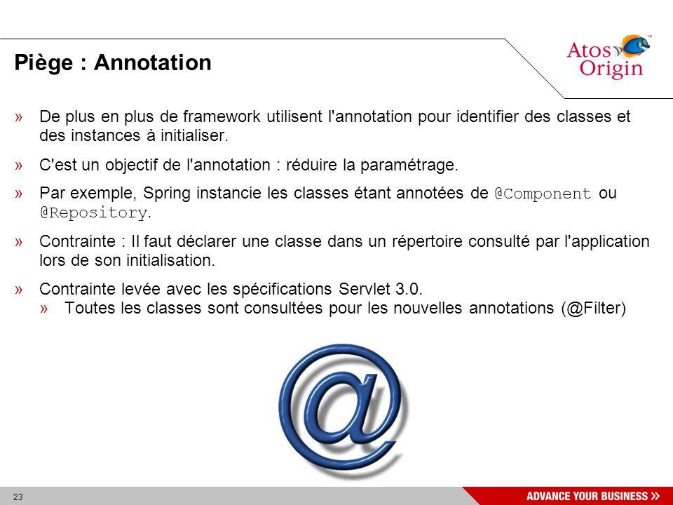 23 Piège : Annotation »De plus en plus de framework utilisent l'annotation pour identifier des classes et des instances à initialiser. »C'est un objec