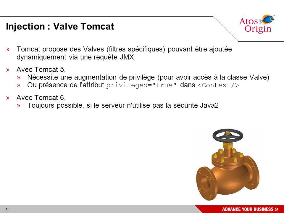 31 Injection : Valve Tomcat »Tomcat propose des Valves (filtres spécifiques) pouvant être ajoutée dynamiquement via une requête JMX »Avec Tomcat 5, »N