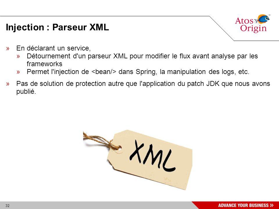 32 Injection : Parseur XML »En déclarant un service, »Détournement d'un parseur XML pour modifier le flux avant analyse par les frameworks »Permet l'i