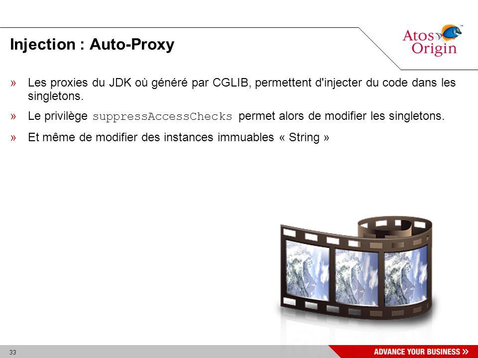 33 Injection : Auto-Proxy »Les proxies du JDK où généré par CGLIB, permettent d'injecter du code dans les singletons. »Le privilège suppressAccessChec