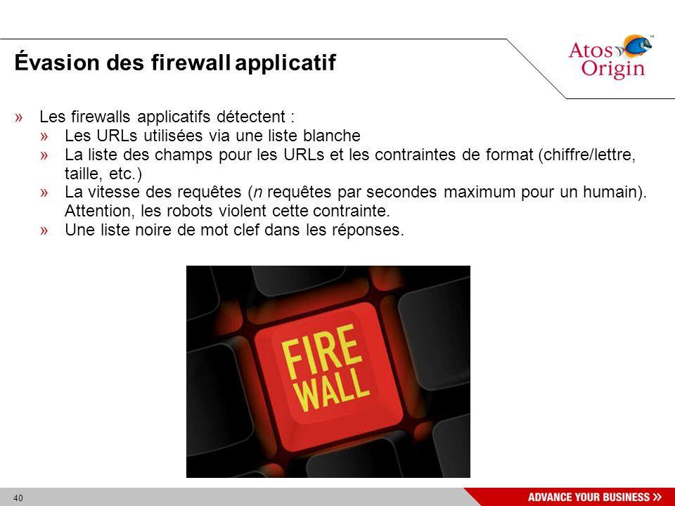 40 Évasion des firewall applicatif »Les firewalls applicatifs détectent : »Les URLs utilisées via une liste blanche »La liste des champs pour les URLs