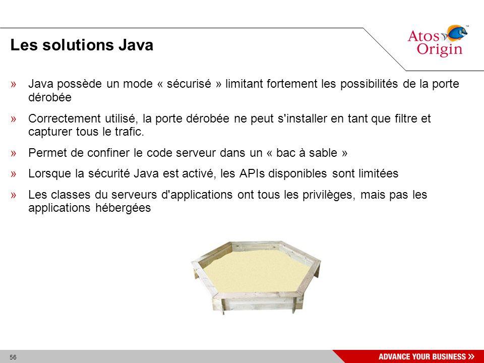 56 Les solutions Java »Java possède un mode « sécurisé » limitant fortement les possibilités de la porte dérobée »Correctement utilisé, la porte dérob