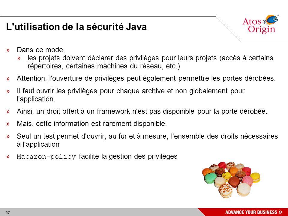 57 L'utilisation de la sécurité Java »Dans ce mode, »les projets doivent déclarer des privilèges pour leurs projets (accès à certains répertoires, cer