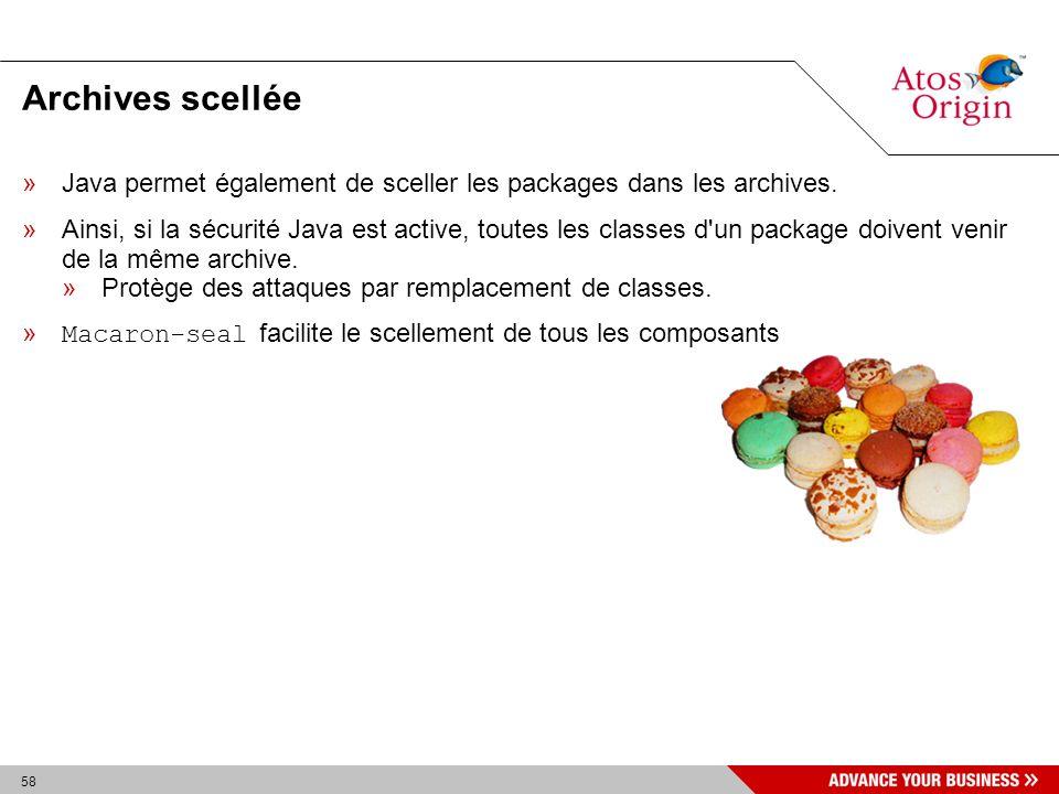 58 Archives scellée »Java permet également de sceller les packages dans les archives. »Ainsi, si la sécurité Java est active, toutes les classes d'un