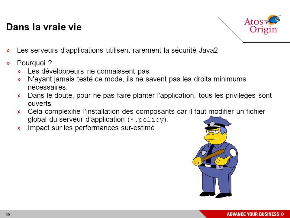 59 Dans la vraie vie »Les serveurs d'applications utilisent rarement la sécurité Java2 »Pourquoi ? »Les développeurs ne connaissent pas »N'ayant jamai