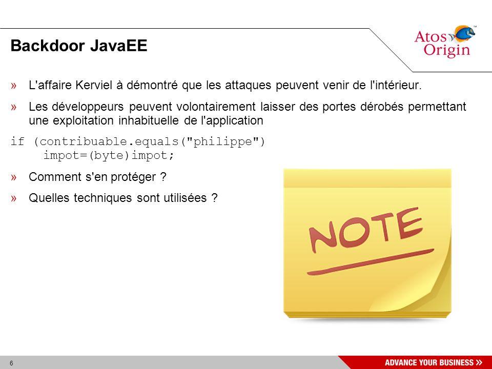 6 Backdoor JavaEE »L'affaire Kerviel à démontré que les attaques peuvent venir de l'intérieur. »Les développeurs peuvent volontairement laisser des po