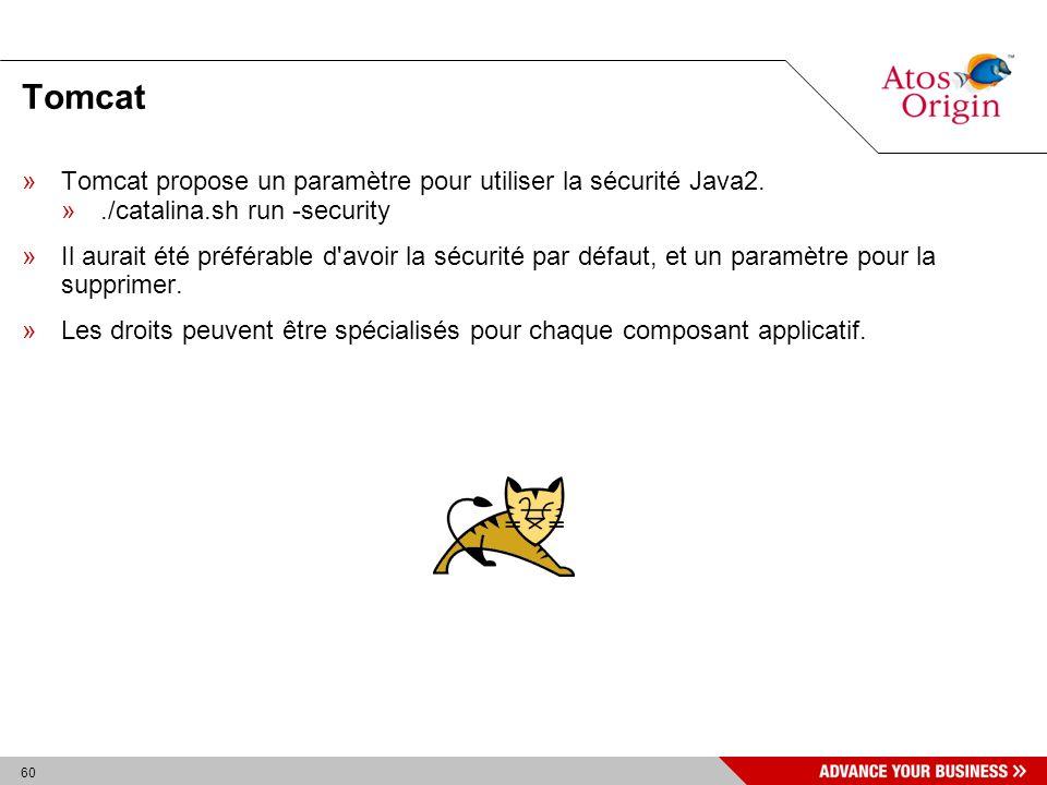 60 Tomcat »Tomcat propose un paramètre pour utiliser la sécurité Java2. »./catalina.sh run -security »Il aurait été préférable d'avoir la sécurité par