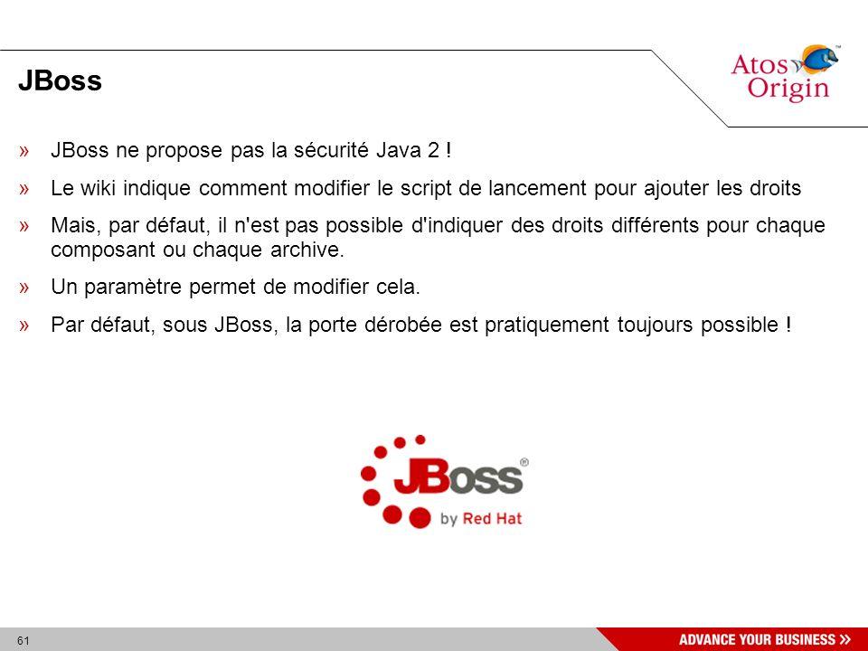 61 JBoss »JBoss ne propose pas la sécurité Java 2 ! »Le wiki indique comment modifier le script de lancement pour ajouter les droits »Mais, par défaut
