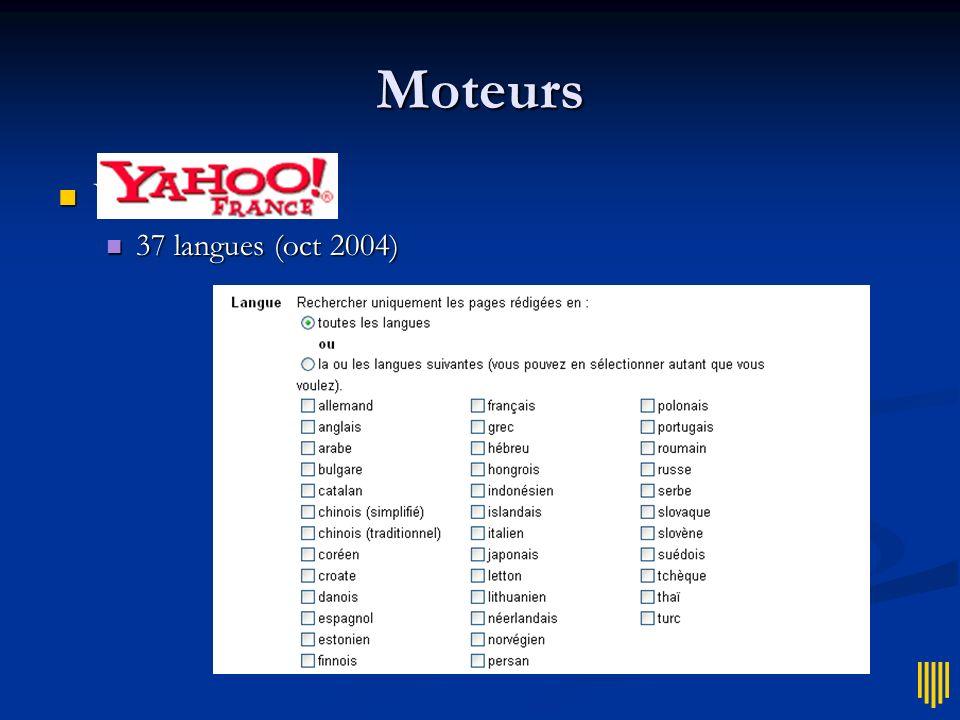 Moteurs Yahoo = Yahoo = 37 langues (oct 2004) 37 langues (oct 2004)