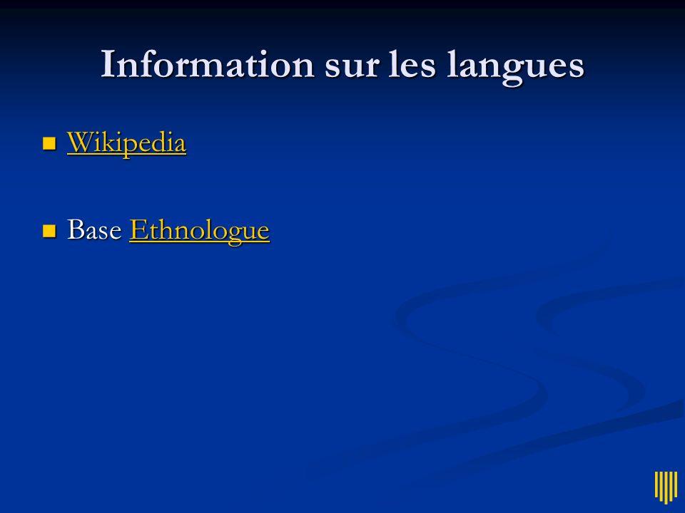 Information sur les langues Wikipedia Wikipedia Wikipedia Base Ethnologue Base EthnologueEthnologue