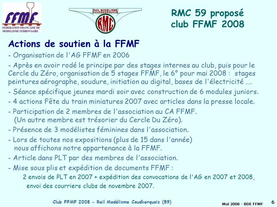 Mai 2008 - BDE FFMF Club FFMF 2008 - Rail Modélisme Coudkerquois (59)5 RMC 59 club FFMF 2008 Depuis 1995 des membres de notre association participent chaque année à lassemblée générale de la FFMF.