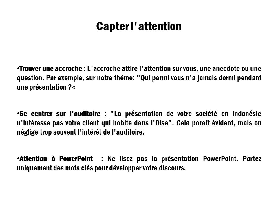 Capter l'attention Trouver une accroche : L'accroche attire l'attention sur vous, une anecdote ou une question. Par exemple, sur notre thème: