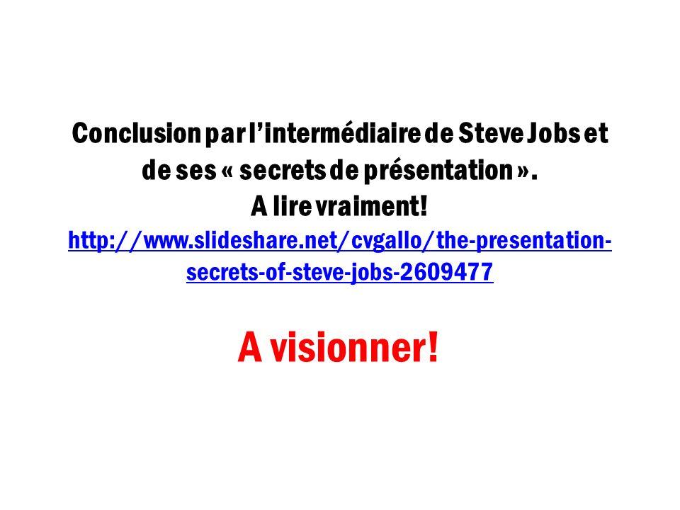 Conclusion par lintermédiaire de Steve Jobs et de ses « secrets de présentation ». A lire vraiment! http://www.slideshare.net/cvgallo/the-presentation