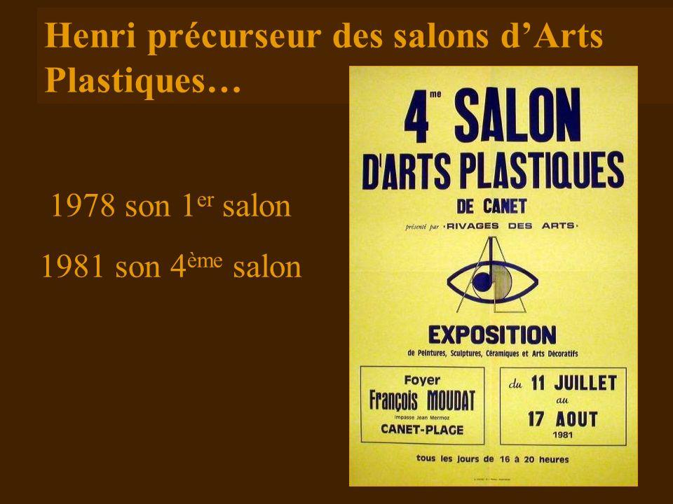Henri précurseur des salons dArts Plastiques… 1978 son 1 er salon 1981 son 4 ème salon