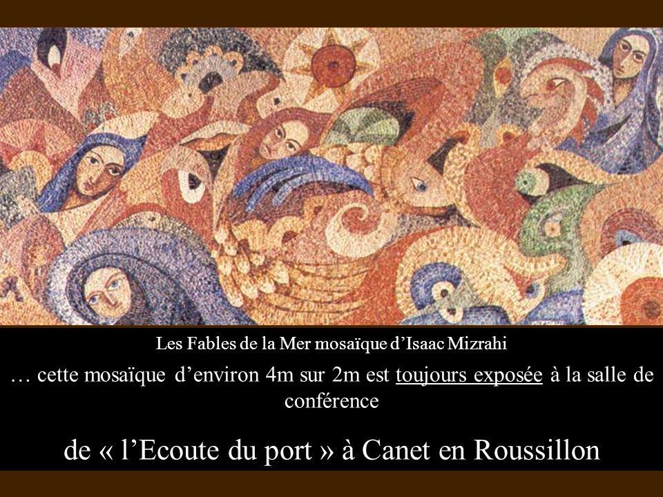 Les Fables de la Mer mosaïque dIsaac Mizrahi … cette mosaïque denviron 4m sur 2m est toujours exposée à la salle de conférence de « lEcoute du port »