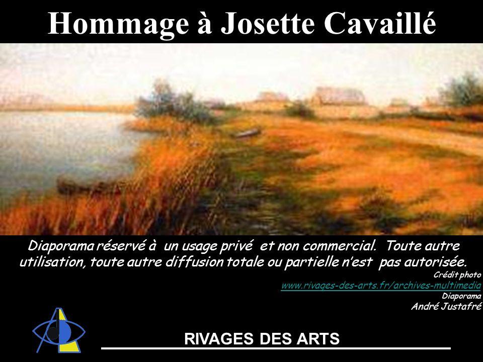 Hommage à Josette Cavaillé RIVAGES DES ARTS Diaporama réservé à un usage privé et non commercial. Toute autre utilisation, toute autre diffusion total