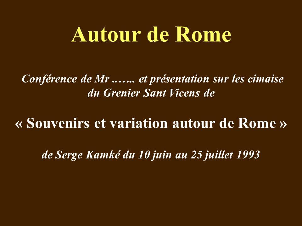 Autour de Rome Conférence de Mr..….. et présentation sur les cimaise du Grenier Sant Vicens de « Souvenirs et variation autour de Rome » de Serge Kamk