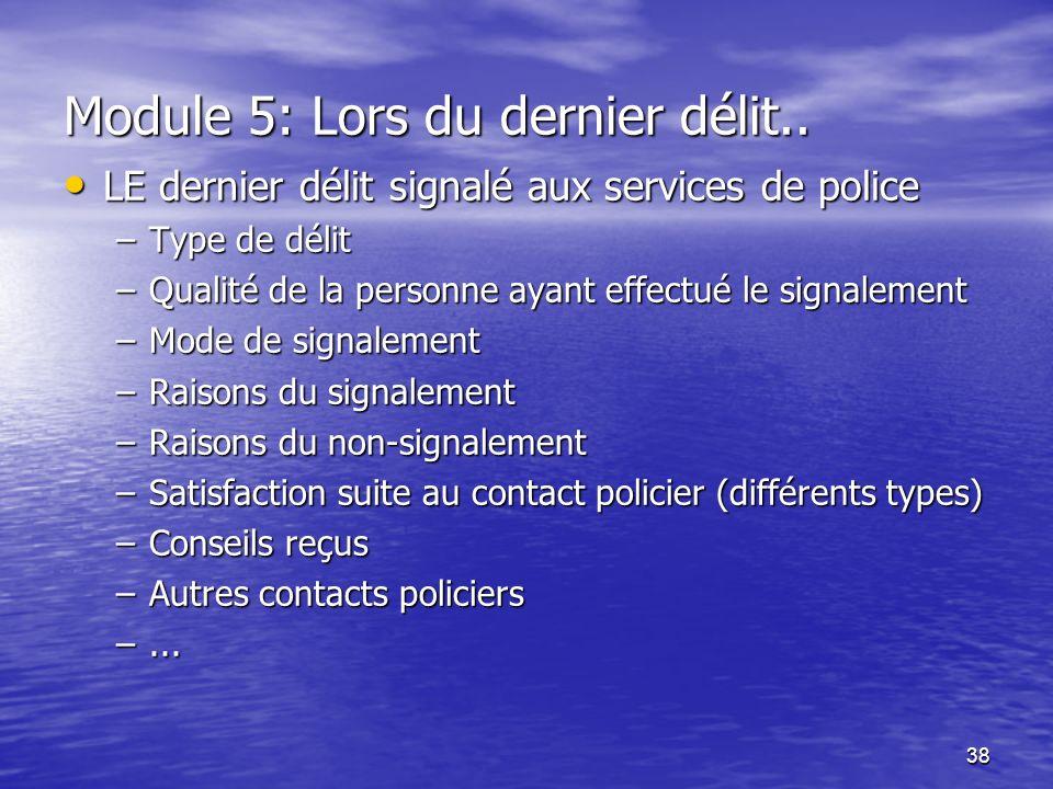 38 LE dernier délit signalé aux services de police LE dernier délit signalé aux services de police –Type de délit –Qualité de la personne ayant effect