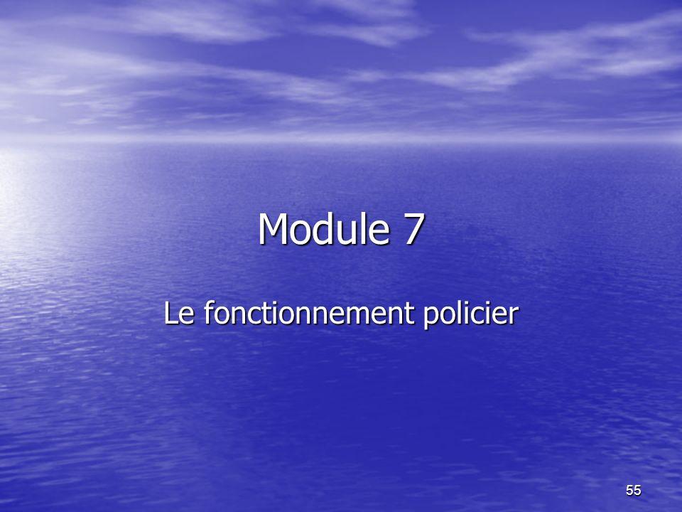 55 Module 7 Le fonctionnement policier