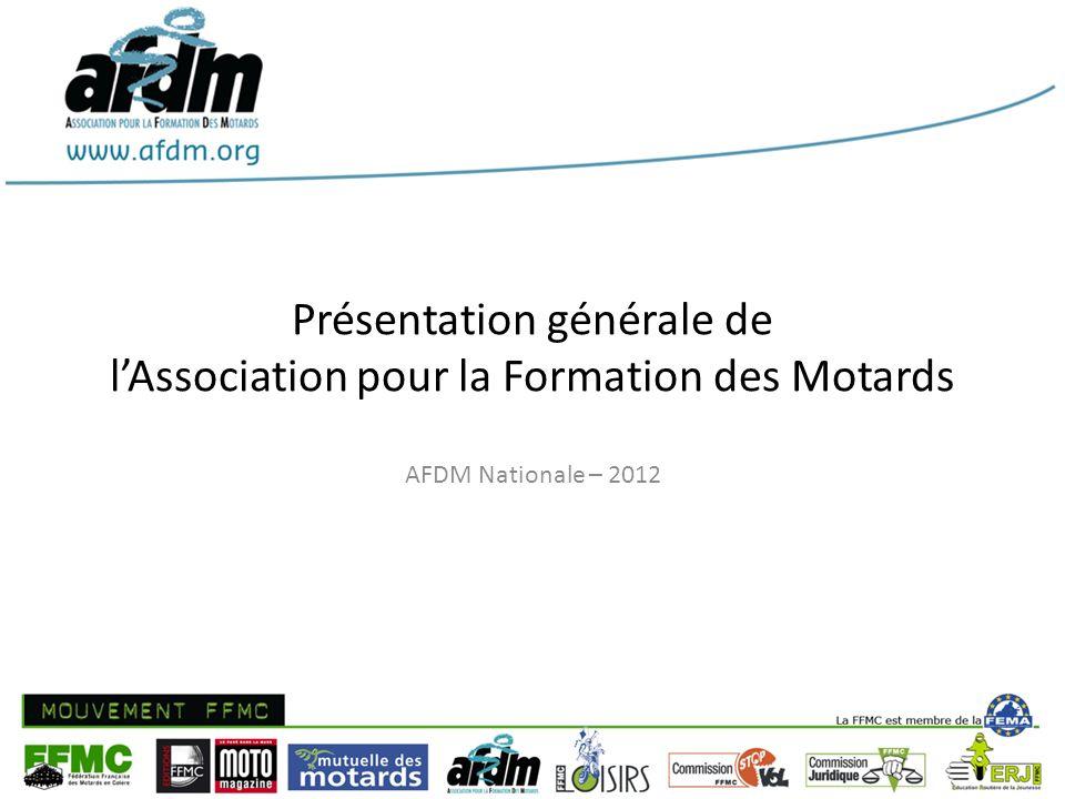 Présentation générale de lAssociation pour la Formation des Motards AFDM Nationale – 2012