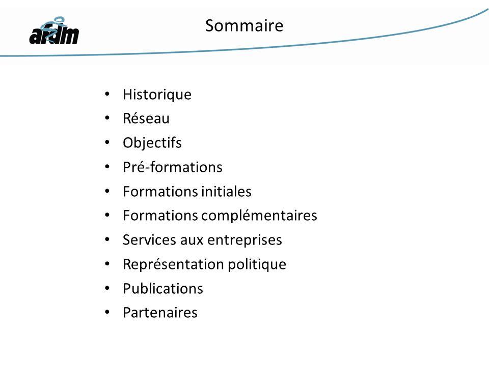 Sommaire Historique Réseau Objectifs Pré-formations Formations initiales Formations complémentaires Services aux entreprises Représentation politique