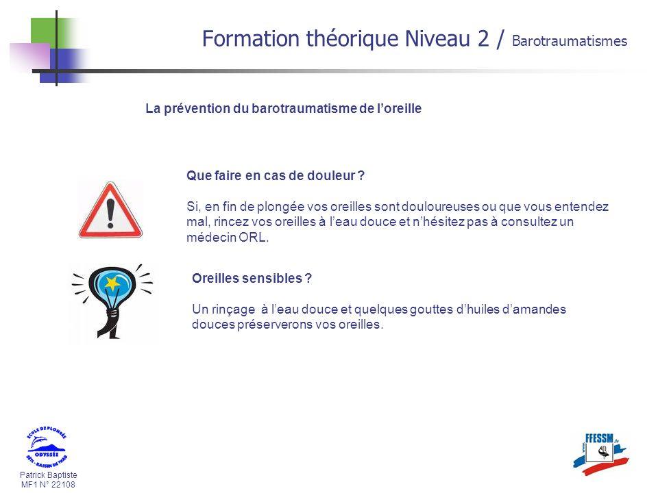 Patrick Baptiste MF1 N° 22108 La prévention du barotraumatisme de loreille Que faire en cas de douleur ? Si, en fin de plongée vos oreilles sont doulo