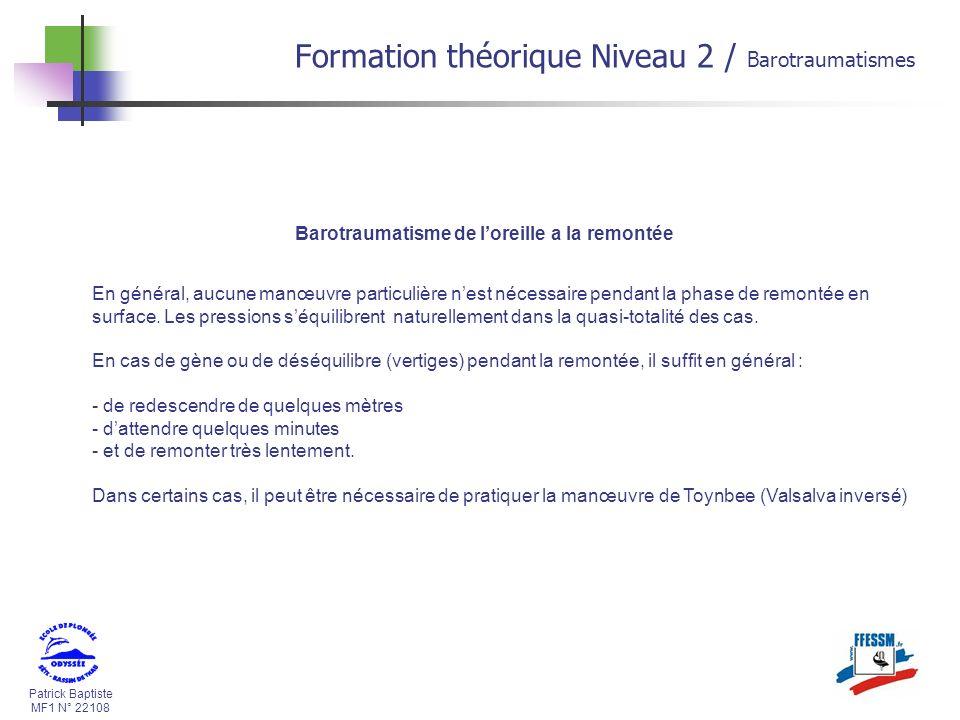 Patrick Baptiste MF1 N° 22108 Barotraumatisme de loreille a la remontée En général, aucune manœuvre particulière nest nécessaire pendant la phase de r