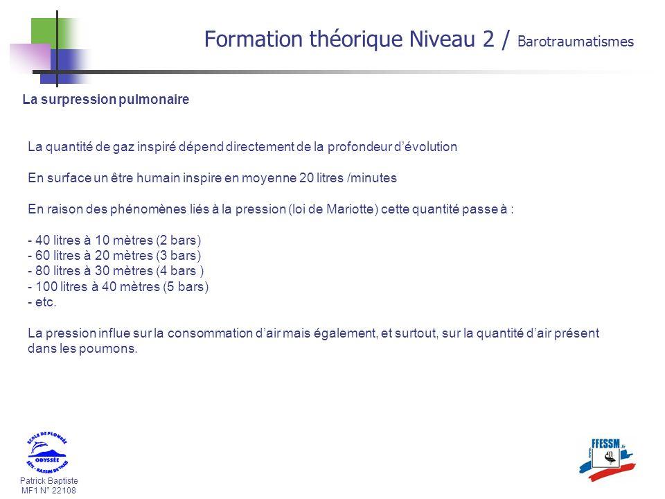 Patrick Baptiste MF1 N° 22108 La surpression pulmonaire Formation théorique Niveau 2 / Barotraumatismes La quantité de gaz inspiré dépend directement
