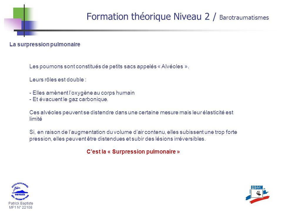 Patrick Baptiste MF1 N° 22108 La surpression pulmonaire Formation théorique Niveau 2 / Barotraumatismes Les poumons sont constitués de petits sacs app