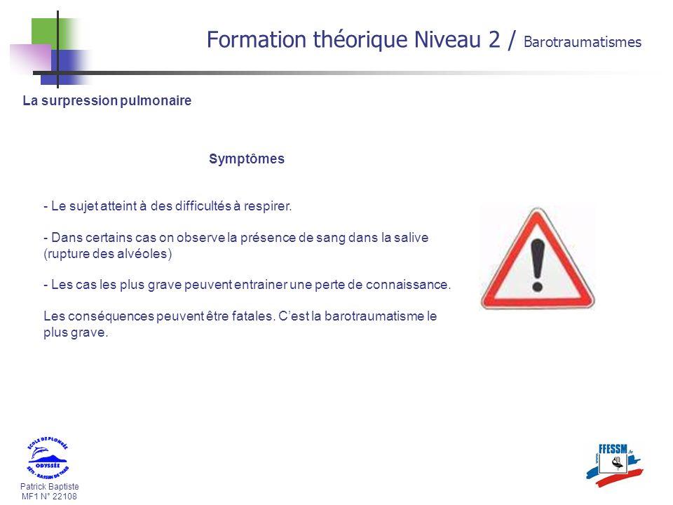 Patrick Baptiste MF1 N° 22108 La surpression pulmonaire Symptômes - Le sujet atteint à des difficultés à respirer. - Dans certains cas on observe la p