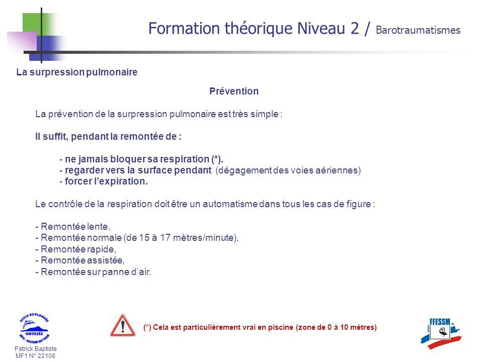 Patrick Baptiste MF1 N° 22108 La surpression pulmonaire Prévention La prévention de la surpression pulmonaire est très simple : Il suffit, pendant la