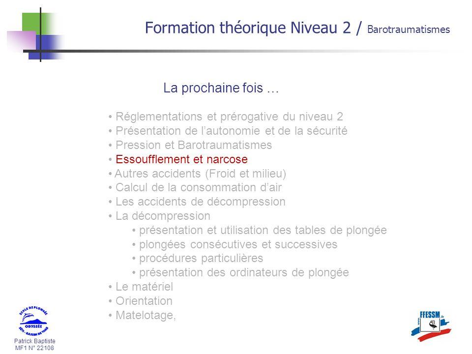 Patrick Baptiste MF1 N° 22108 La prochaine fois … Formation théorique Niveau 2 / Barotraumatismes Réglementations et prérogative du niveau 2 Présentat